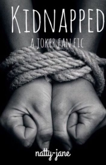 kidnapped // joker fanfic