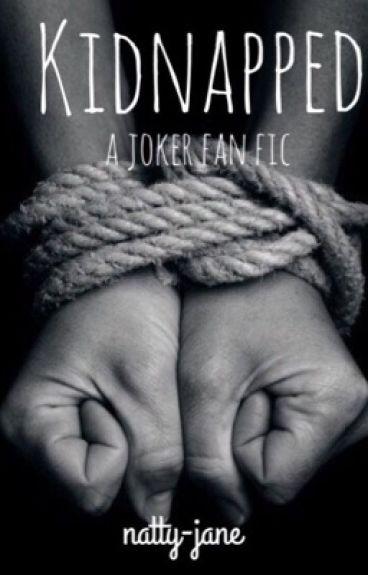 kidnapped // joker fanfic