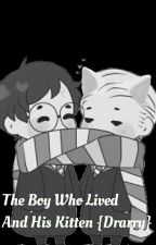 The Boy Who Lived And His Kitten {Drarry} by UniKitty321