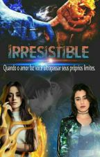Irresistible - 2° Temporada by IceQueen5h