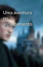 Uma aventura no acompamento by lleettiicciiaa777