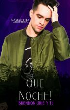Que Noche! (Brendon Urie y Tu)(OneShot)© by Yumik0Hana