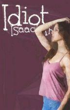 Idiot 》Isaac Lahey by PiaMalfoy