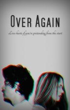 Over Again. by brenstyles