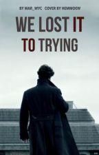 We lost it to trying || S.H || <zawieszone> by mar_wyc