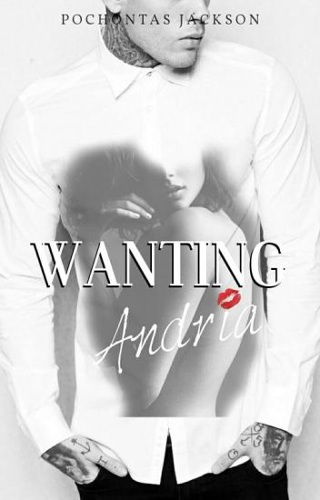 Wanting Andria (BWWM) [COMPLETE\EDITING]