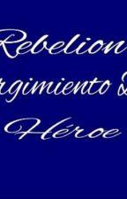 Rebelión: Él Renacer by Roxasblade01