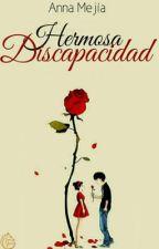 Hermosa Discapacidad #PNovel  by DeliciusCupCake