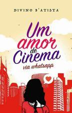 Um Amor de Cinema Via WhatsApp #Wattys2017 by DivinoBAtista