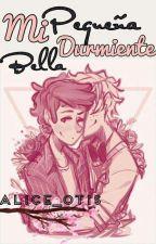 Mi Pequeña Bella Durmiente (BillDipp) [Finalizada] by Alice_Otis