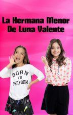 ❤ღ La Hermana Menor de Luna Valente ღ ❤ by SoyKenzieZiegler