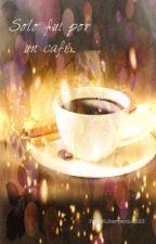 Solo fui por un café... by GrayLady523