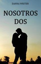 Nosotros dos  by DannaWriter