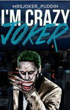 I'm a crazy Joker  by MsrJoker_Puddin