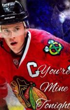 You're Mine Tonight. (Toews fanfic) by hockeyalltheway