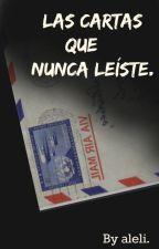 Las cartas que nunca leíste. (CORRIGIENDO) by aleligabe