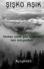 ŞİŞKO AŞIK by Lykia23