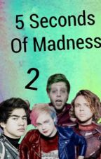 ✅ 5 Seconds Of Madness (2) by _Queen_Izzy_