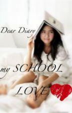 Dear Diary : my SCHOOL LOVE by Tsokolate