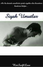 SİYAH UMUTLAR by RiriSwiftlove