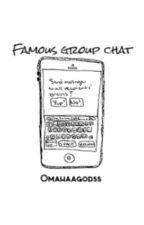Famous Group chat by Omahaagodss
