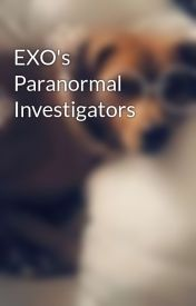 EXO's Paranormal Investigators *Coming Soon 2017* by Songfromthesoul