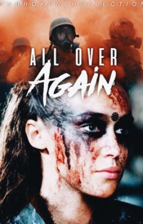 All Over Again • a Lexa/You Fanfiction by unbrokenreflection