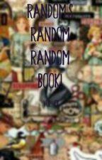 RANDOM'S Random Random Book! by RANDOM--CHICK