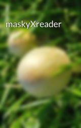 maskyXreader by KittyKatie_BadAss