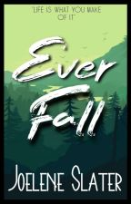 Ever Fall [✔️ 2016] by WarriorWriter56