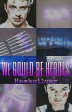 We Could Be Heroes. 《Hawksilver》 by ValeryMenjivar