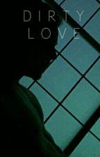 Dirty Love. NKF.  by BFaithK