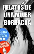 Relatos De Una Mujer Borracha by babynickys