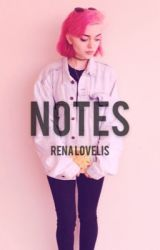 Notes (Rena Lovelis)  by fallintomyworld