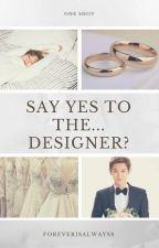 Say yes to the...designer? | ChanBaek | (oneshot) by ForeverIsAlwayss