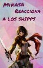 Mikasa reacciona a los shipps  by monse_dom058