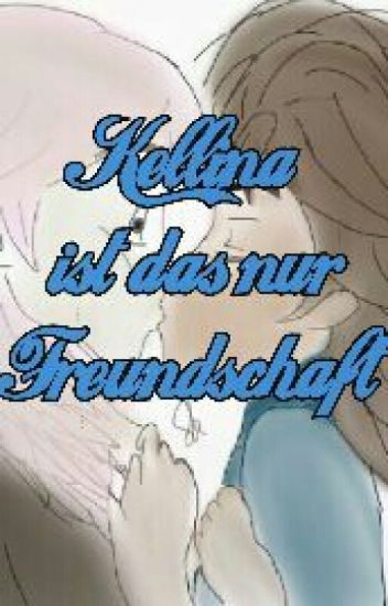 *Pause* Kellina~ Ist das nur Freundschaft