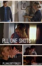 PLL One Shots  by MIKEELYYY