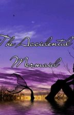 The Accidental Mermaid by MermaidAngelique97