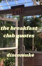 Breakfast Club Quotes by discomuke