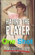 Hating The Player: One Shot  by krazyPinkLizzie