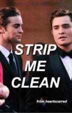 STRIP ME CLEAN   MUKE by heartscarred