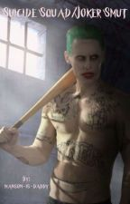 Suicide Squad//Joker Smut by manson-is-daddy