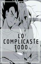 Lo Complicaste Todo by CitlalliBriefs22