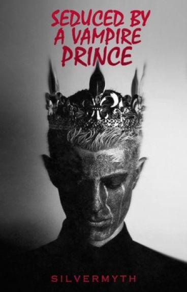 Seduced by a vampire Prince  by SilverMyth