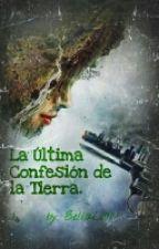 La Última Confesión De La Tierra. by BellaL10N