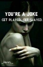 You're A Joke. by _banes_