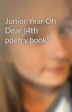 Junior Year Oh Dear (4th poetry book) by YoAllie
