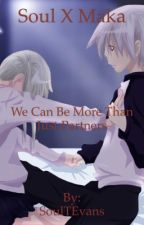 We Can Be More Than Just Partners. (Soul x Maka) by Soul__Evans