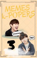 MEMES KPOPERS 3 |Terminada| by PepitaTellez